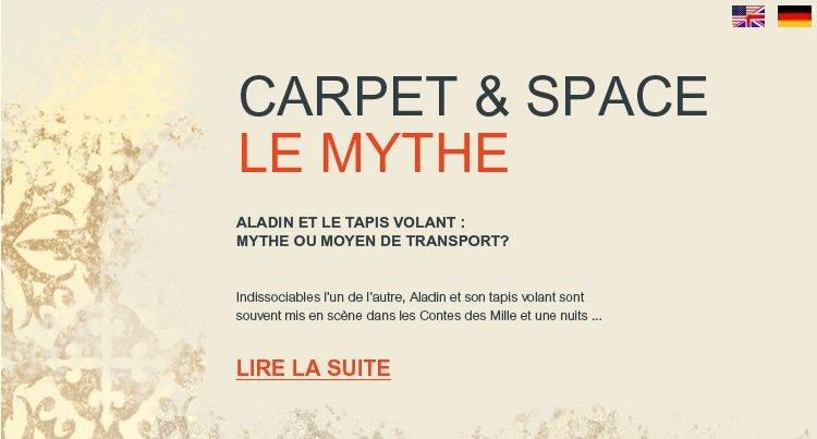 CARPET & SPACE - LE MYTHE - Aladin et le tapis volant : mythe ou moyen de transport ? Indissociables l'un de l'autre, Aladin et son tapis volant sont souvent mis en scène dans les Contes des Mille et une nuits ...