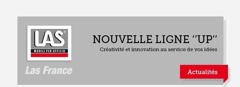 NOUVELLE LIGNE 'UP' - créativité et innovation au service de vos idées