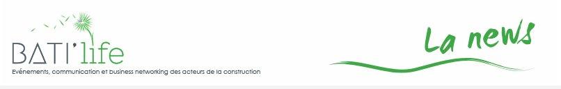 La news BATI'life - Evénements, communication et business networking des acteurs de la construction